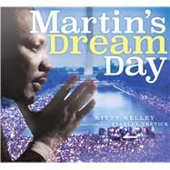Martin's Dream Day by Kelley, Kitty; Tretick, Stanley, 9781481467667