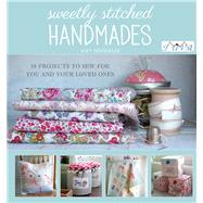 Sweetly Stitched Handmades: 18 Projects to Sew for You and Your Loved Ones by Sinibaldi, Amy, 9786055647667