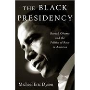 The Black Presidency by Dyson, Michael Eric, 9780544387669