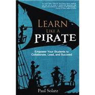 Learn Like a Pirate by Solarz, Paul, 9780988217669