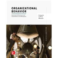 Organizational Behavior: Improving Performance and Commitment in the Workplace by Colquitt, Jason; LePine, Jeffery; Wesson, Michael, 9781259927669
