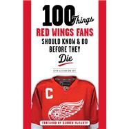 100 Things Red Wings Fans Should Know & Do Before They Die by Allen, Kevin; Duff, Bob, 9781600787669