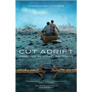 Cut Adrift: Families in Insecure Times by Cooper, Marianne, 9780520277670