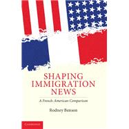 Shaping Immigration News: A French-American Comparison by Rodney Benson, 9780521887670