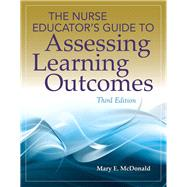 The Nurse Educator's Guide to Assessing Learning Outcomes by McDonald, Mary E., 9781449687670