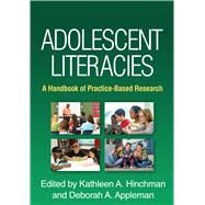 Adolescent Literacies A Handbook of Practice-Based Research by Hinchman, Kathleen A.; Appleman, Deborah A.; Alvermann, Donna E., 9781462527670