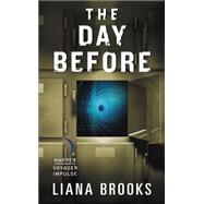 The Day Before by Brooks, Liana, 9780062407672