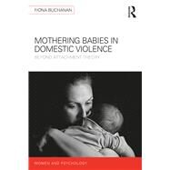 Mothering Babies in Domestic Violence: Beyond Attachment Theory by Buchanan; Fiona, 9781138187672
