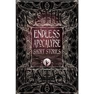 Endless Apocalypse Short Stories by Flame Tree Studio; Mussgnug, Florian, 9781786647672