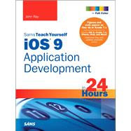 iOS 9 Application Development in 24 Hours, Sams Teach Yourself by Ray, John, 9780672337673