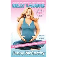 Belly Laughs: The Naked Truth About Pregnancy and Childbirth by McCarthy, Jenny, 9780738217673