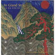 In Grand Style: Celebrations in Korean Art During the Joseon Dynasty by Han, Hyonjeong Kim; Kim, Kumja Paik (CON); Kim, Moon-sik (CON); Yoo, Jaebin (CON), 9780939117673