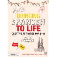 Bringing Spanish to Life: Creative activities for 5-11 by Watts; Catherine, 9781138797673