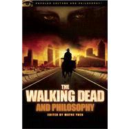 The Walking Dead and Philosophy Zombie Apocalypse Now by Yuen, Wayne, 9780812697674