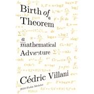 Birth of a Theorem A Mathematical Adventure by Villani, Cédric; DeBevoise, Malcolm, 9780865477674