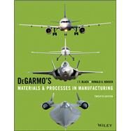 DEGARMO'S MATERIALS AND PROCESSES IN MANUFACTURING TWELFTH EDITION by DeGarmo, 9781118987674