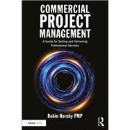 Commercial Project Management: A Guide for Selling and Delivering Professional Services by Hornby; Robin, 9781138237674