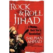 Rock and Roll Jihad : A Muslim Rock Star's Revolution by Ahmad, Salman, 9781416597674