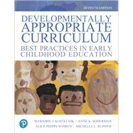 Developmentally Appropriate Curriculum Best Practices in Early Childhood Education by Kostelnik, Marjorie J.; Soderman, Anne K.; Whiren, Alice P.; Rupiper, Michelle L., 9780134747675
