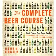 The Complete Beer Course Boot Camp for Beer Geeks: From Novice to Expert in Twelve Tasting Classes by Bernstein, Joshua M., 9781402797675