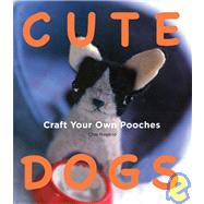 Cute Dogs: Craft your own Pooches by Hayano, Chie, 9781934287675