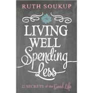 Living Well, Spending Less by Soukup, Ruth, 9780310337676