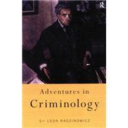 Adventures in Criminology by Radzinowicz,Sir Leon, 9780415757676