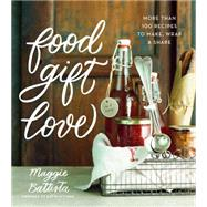 Food Gift Love by Battista, Maggie; Murphy, Heidi, 9780544387676
