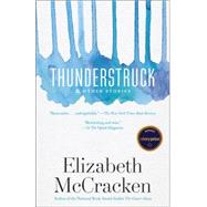 Thunderstruck & Other Stories by McCracken, Elizabeth, 9780812987676