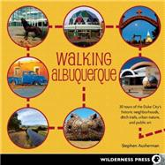 Walking Albuquerque 30 Tours of the Duke City's Historic Neighborhoods, Ditch Trails, Urban Nature, and Public Art by Ausherman, Stephen, 9780899977676