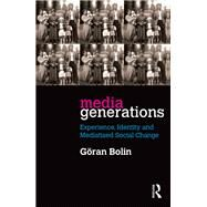 Media Generations: Experience, identity and mediatised social change by Bolin; G÷ran, 9781138907676