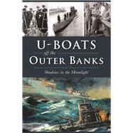 U-boats Off the Outer Banks by Bunch, Jim, 9781467137676