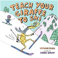Teach Your Giraffe to Ski by Elbee, Viviane; Gowdy, Danni, 9780807577677