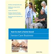 How to Start a Home-based Senior Care Business 2nd by Ferry, James L., 9781493007677