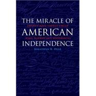 The Miracle of American Independence by Dull, Jonathan R., 9781612347677