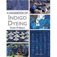 A Handbook of Indigo Dyeing by Prideaux, Vivien, 9781844487677
