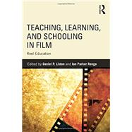 Teaching, Learning, and Schooling in Film: Reel Education by Liston; Daniel P., 9780415737678