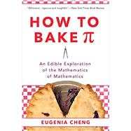 How to Bake Pi by Cheng, Eugenia, 9780465097678