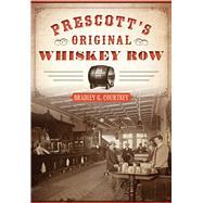 Prescott�s Original Whiskey Row by Courtney, Brad, 9781467117678