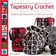 Tapestry Crochet and More A Handbook of Crochet Techniques and Patterns by Gullberg, Maria, 9781570767678