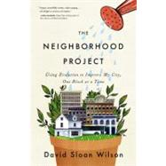 Neighborhood Project : Using Evolution to Improve My City, One Block at a Time by Wilson, David Sloan, 9780316037679