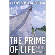 The Prime of Life by Mintz, Steven, 9780674047679