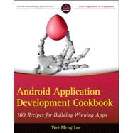 Android Application Development Cookbook : 100 Recipes for Building Winning Apps by Lee, Wei-meng, 9781118177679