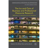 The Ins and Outs of Business and Professional Discourse Research Reflections on Interacting with the Workplace by Alessi, Glen; Jacobs, Geert, 9781137507679