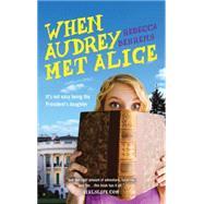 When Audrey Met Alice by Behrens, Rebecca, 9781492617679