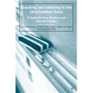 Teaching and Learning in the (dis)Comfort Zone A Guide for New Teachers and Literacy Coaches by Jensen, Deborah Ann; Eldridge, Deborah B.; Hu, Yang; Tuten, Jennifer A., 9780230617681