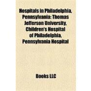 Hospitals in Philadelphia, Pennsylvania by , 9781155207681