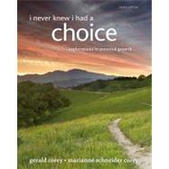 I Never Knew I Had A Choice Explorations in Personal Growth by Corey, Gerald; Corey, Marianne Schneider, 9781285067681