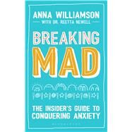 Breaking Mad The Insider's Guide to Conquering Anxiety by Williamson, Anna; Evans, Beth; Newell, Dr Reetta, 9781472937681