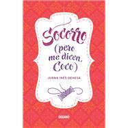 Socorro pero me dicen Coco by Dehesa, Juana Inés, 9786077357681